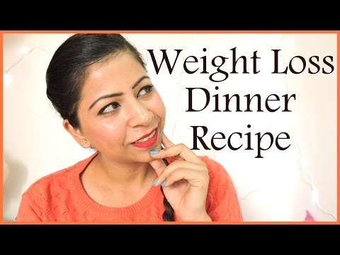 Weight Loss Healthy Dinner Recipes – Low Calorie Indian Dinner Foods For Weight Loss