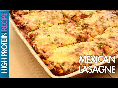 High Protein Recipes: How To Make A Mexican Lasagne