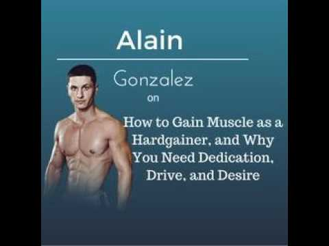 Alain Gonzalez on How to Gain Muscle as a Hardgainer, and Why You Need Dedication, Drive, and Desire