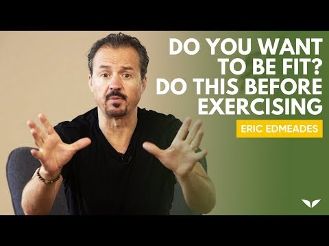 Before You Exercise, Watch This!   Eric Edmeades