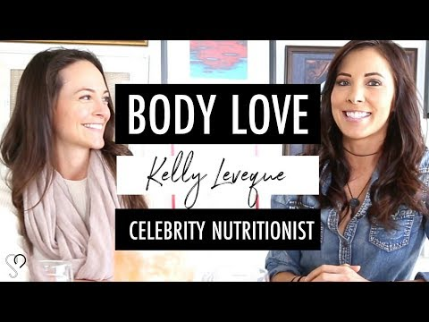 NUTRITION 101 || Body Love, weight loss & optimal health with Celebrity Nutritionist, Kelly Leveque.