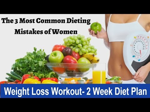 Weight Loss Workout- 2 Week Diet plan- The 3 Most Common Dieting Mistakes of Women