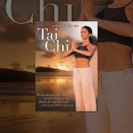 Tai Chi: Revitalizing the Body, Mind and Spirit Through an Ancient Chinese Martial Art