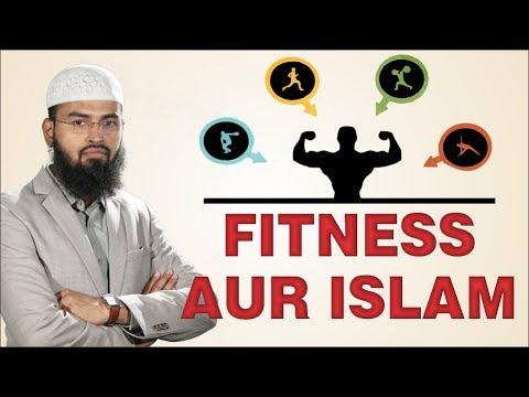 Fitness Aur Islam – Importance of Fitness Exercise & Sports In Islam By Adv. Faiz Syed