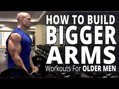 How To Build Bigger Arms – Workouts For Older Men – Biceps, Triceps, and Forearms Workout